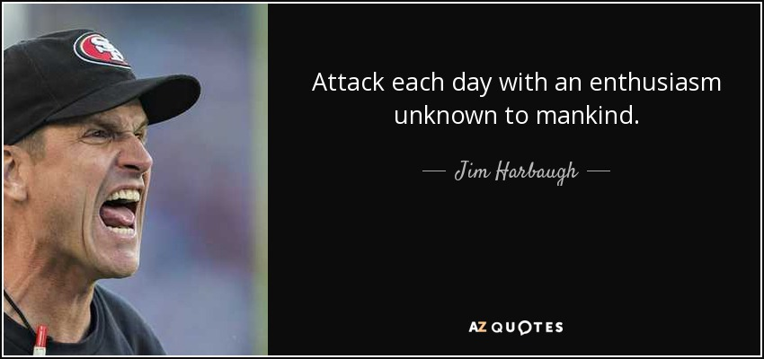quote-attack-each-day-with-an-enthusiasm-unknown-to-mankind-jim-harbaugh-86-38-67